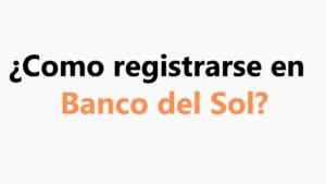 Como registrarse en Banco del Sol