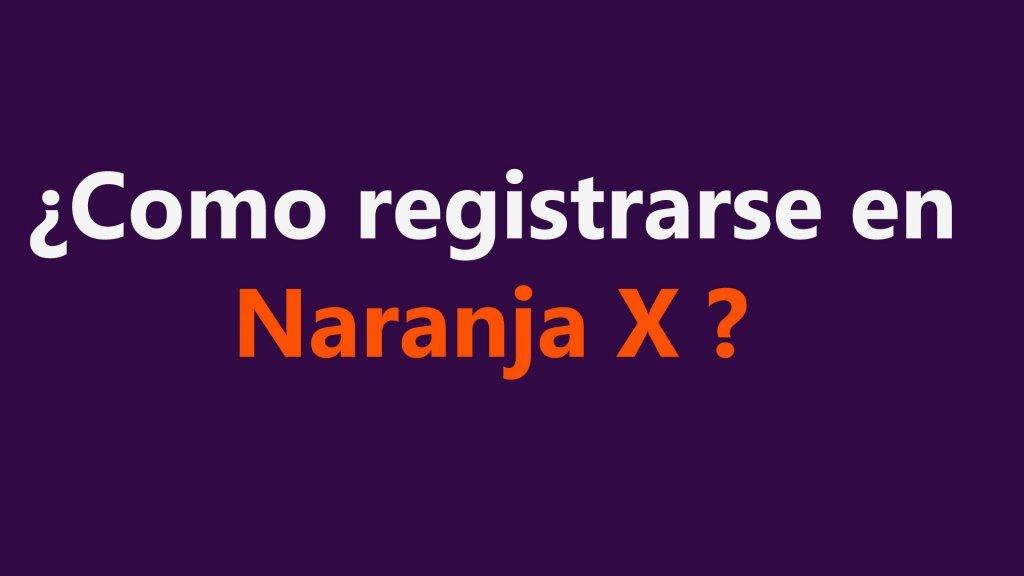 Como registrarse en Naranja X