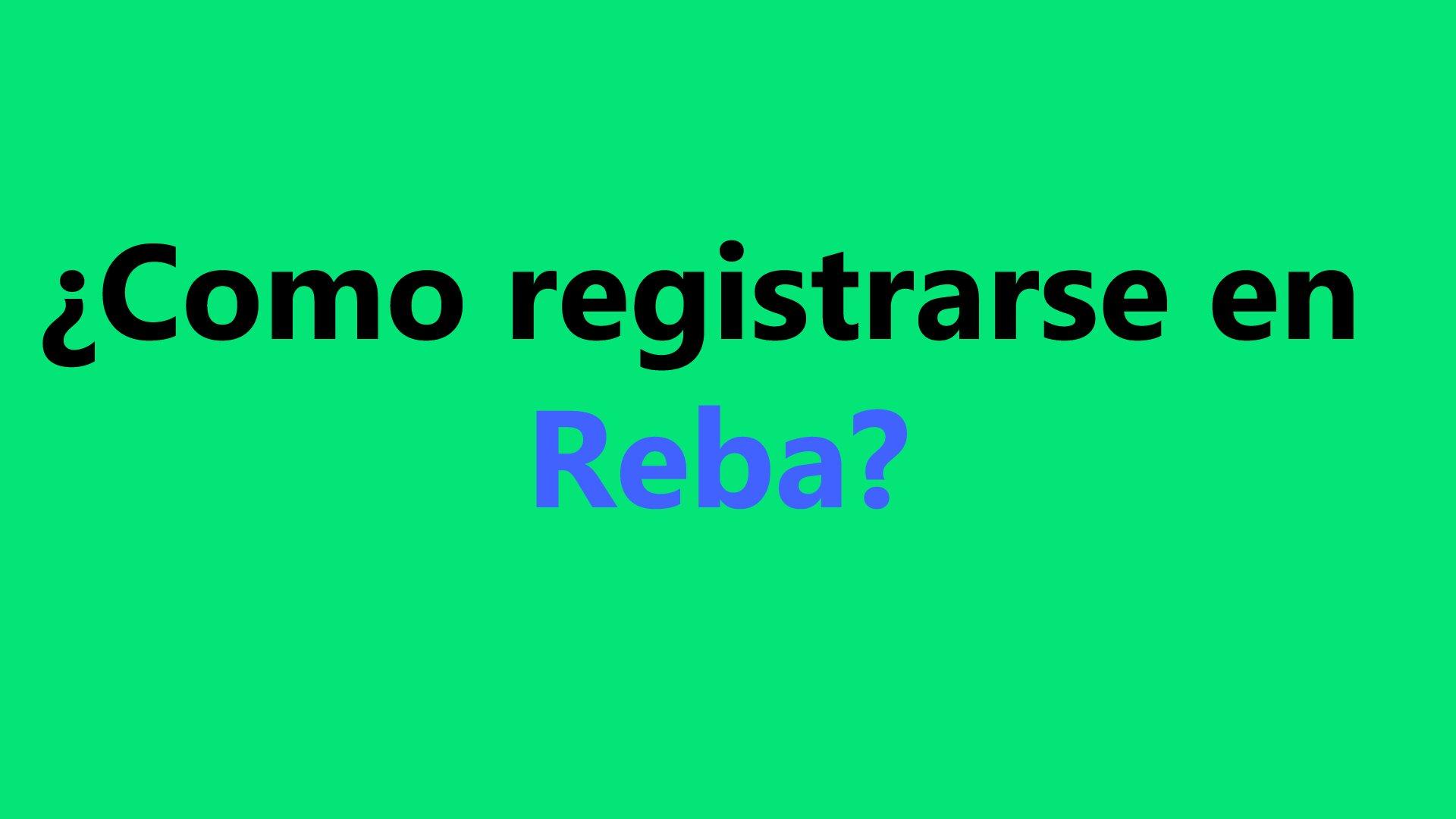 Como registrarse en Reba